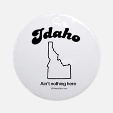 Idaho -ain't nothing here Ornament (Round)