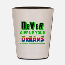 Never Give Up Your Dreams Shot Glass