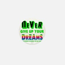 Never Give Up Your Dreams Mini Button