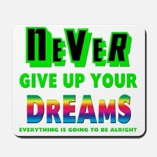 Never Give Up Your Dreams Mousepad