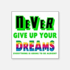 "Never Give Up Your Dreams Square Sticker 3"" x 3"""