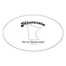 Minnesota - we say minniesooda Oval Decal