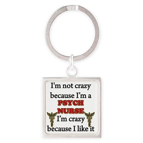 Im Not Crazy -PSYCH Nurse Square Keychain