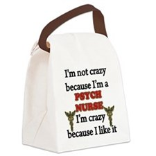Im Not Crazy -PSYCH  Nurse Canvas Lunch Bag