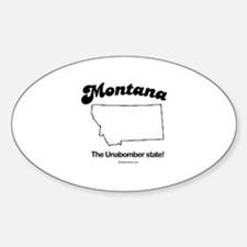 Montana - the unabomber state Oval Decal
