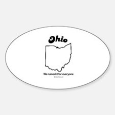 Ohio - We ruined it for everyone Oval Decal