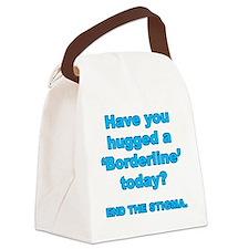 Have you hugged a borderline end  Canvas Lunch Bag