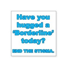 "Have you hugged a borderlin Square Sticker 3"" x 3"""