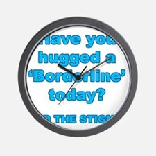Have you hugged a borderline end the st Wall Clock