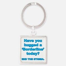 Have you hugged a borderline end t Square Keychain