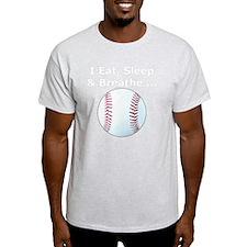 Baseball, Eat, Sleep, Breathe Baseba T-Shirt