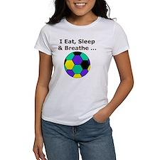 Soccer, Eat, Sleep  Breathe Soccer Tee