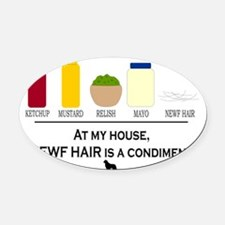Newf Hair is a Condiment Oval Car Magnet