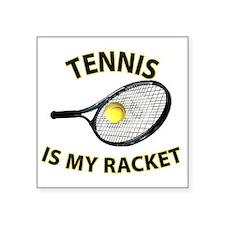 "Tennis is my Racket Square Sticker 3"" x 3"""