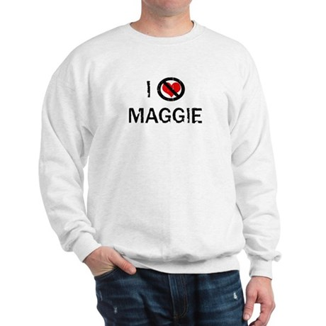 I Hate MAGGIE Sweatshirt