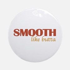 Smooth like butta Ornament (Round)