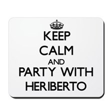 Keep Calm and Party with Heriberto Mousepad