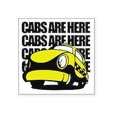 "Cabs are here Square Sticker 3"" x 3"""