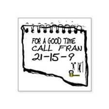 """For a good time call Fran. Square Sticker 3"""" x 3"""""""