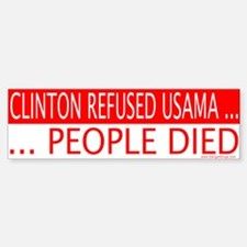 Clinton Refused Usama & People Died Bumper Bumper Bumper Sticker