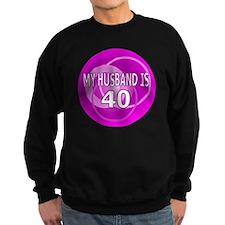 my husband is 40 Sweatshirt