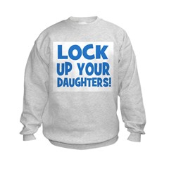Lock Up Your Daughters! Sweatshirt