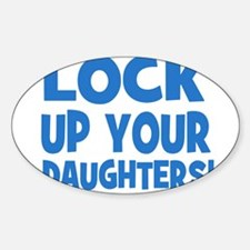 Lock Up Your Daughters! Oval Decal