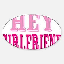 Hey-Girlfriend Sticker (Oval)