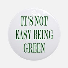 its not easy being green Round Ornament
