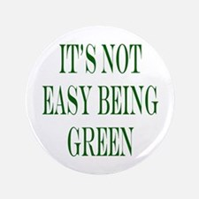 """its not easy being green 3.5"""" Button"""