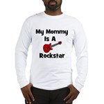 My Mommy Is A Rockstar Long Sleeve T-Shirt