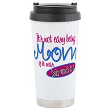 Not Easy Being Mom Travel Coffee Mug