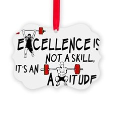 Excellence is not a skill its an  Ornament