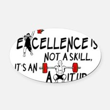 Excellence is not a skill its an a Oval Car Magnet