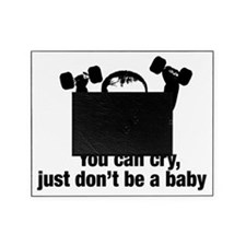 You can cry just dont be a baby Picture Frame