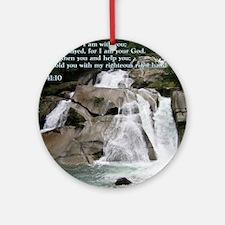 Isaiah 41-10  Waterfall Round Ornament