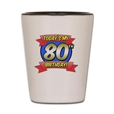 Todays My 80th Birthday Shot Glass