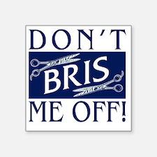 "DARK-BRISS-ME-OFF Square Sticker 3"" x 3"""