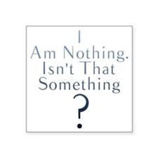 "I am nothing Square Sticker 3"" x 3"""