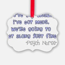 Psych Nurse Youve got crazy Ornament