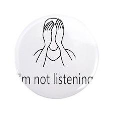 """Im not listening 3.5"""" Button"""