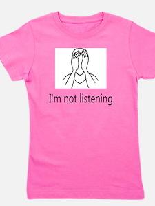 Im not listening Girl's Tee