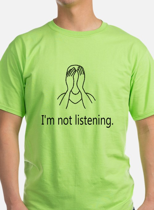 Im not listening T-Shirt