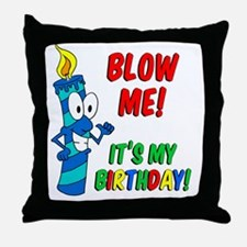 Blow Me Its My Birthday Throw Pillow