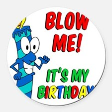 Blow Me Its My Birthday Round Car Magnet