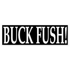 Buck Fush! Bumper Bumper Sticker