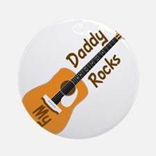10 X 10 MY DADDY ROCKS Round Ornament