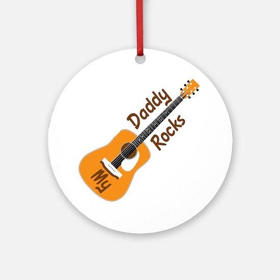 10 X 10 MY DADDY ROCKS Round Ornament
