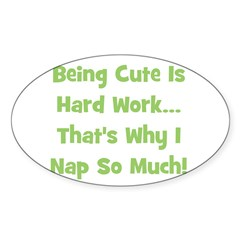 Being Cute Is Hard Work - Gre Oval Decal