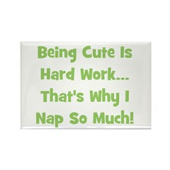 Being Cute Is Hard Work - Gre Rectangle Magnet